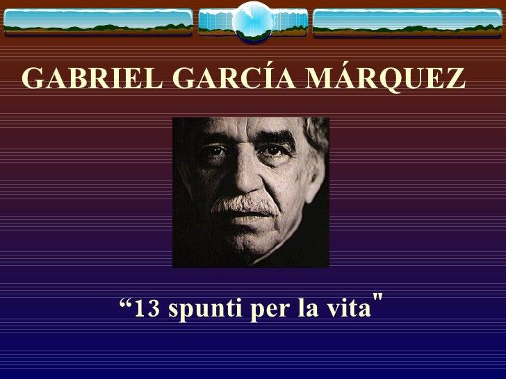"""GABRIEL GARCÍA MÁRQUEZ   """" 13 spunti per la vita"""""""