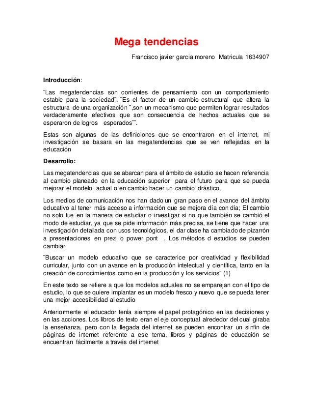 Mega tendencias Francisco javier garcia moreno Matricula 1634907 Introducción: ¨Las megatendencias son corrientes de pensa...