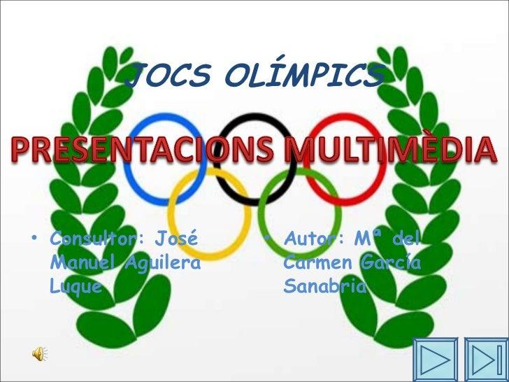 JOCS OLÍMPICS <ul><li>Consultor: José Manuel Aguilera Luque </li></ul><ul><li>Autor: Mª del Carmen García Sanabria </li></ul>