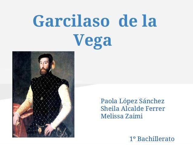 Garcilaso de la    Vega        Paola López Sánchez        Sheila Alcalde Ferrer        Melissa Zaimi                 1º Ba...