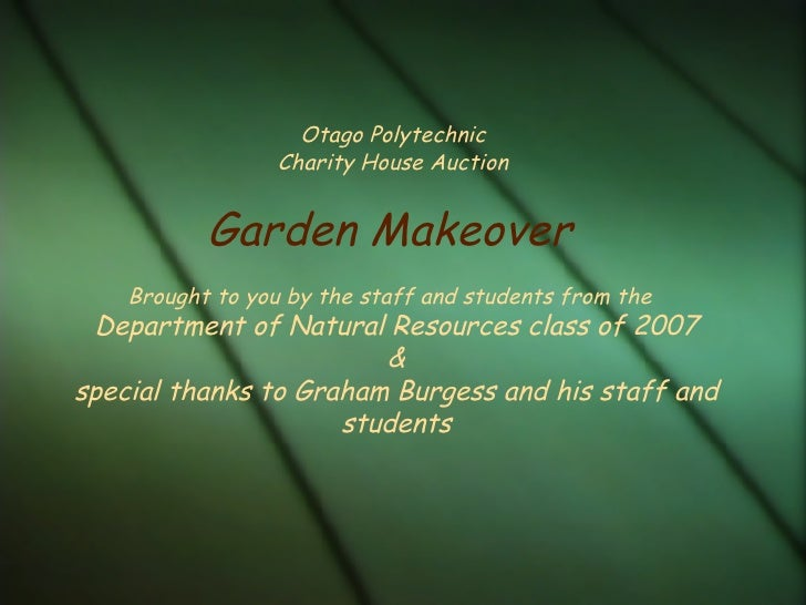 Otago Polytechnic  Charity House Auction  Garden Makeover  Brought to you by the staff and students from the  Department o...