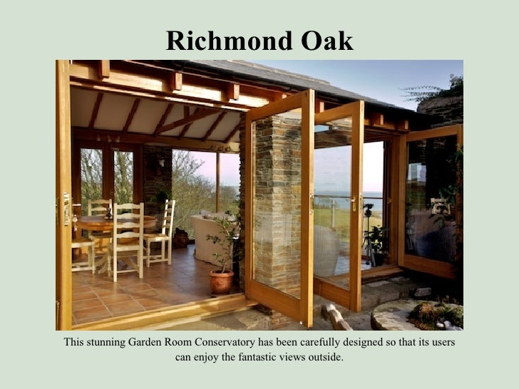 Richmond Oak <ul><li>This stunning Garden Room Conservatory has been carefully designed so that its users </li></ul><ul><l...