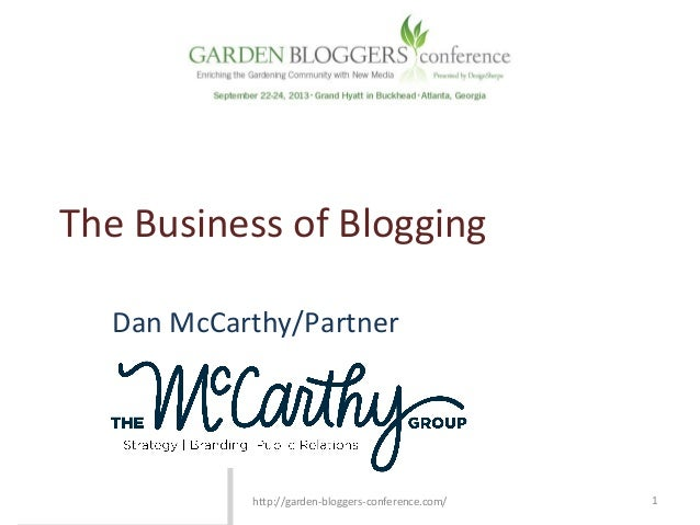 The Business of Blogging Dan McCarthy/Partner 1http://garden-bloggers-conference.com/