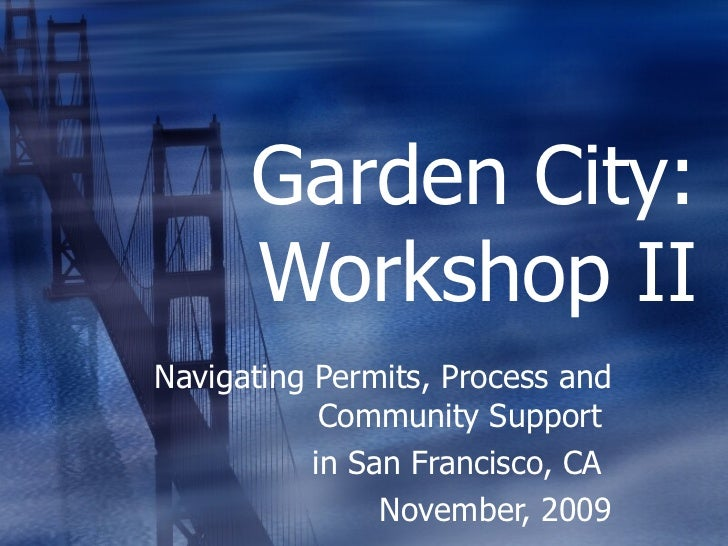 Garden City: Workshop II Navigating Permits, Process and Community Support   in San Francisco, CA  November, 2009