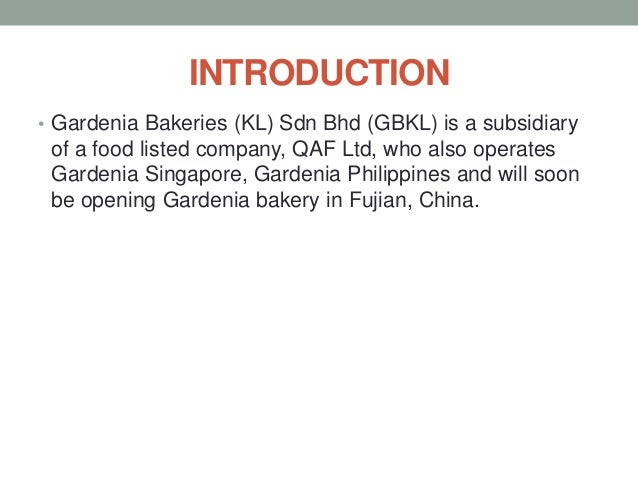 gardenia bakeries philippines business analysis Gardenia global bakery arm- gardenia international, a group of bakery companies in malaysia, philippines and australia and bonjour bakery in singapore- leads the pack in this year's fastest growing awards ( lynn kan, 2008.