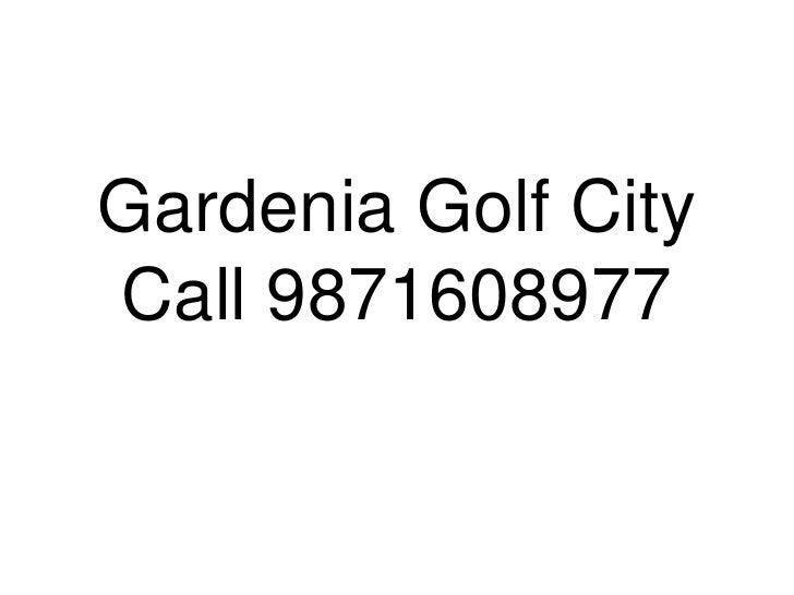 Gardenia Call 9871608977