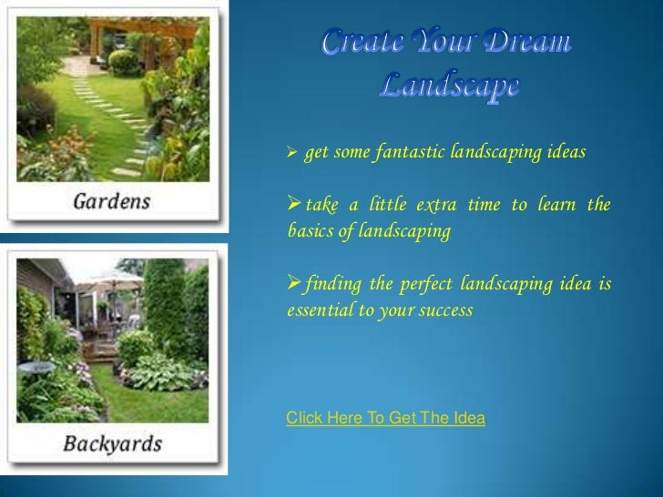  get some fantastic landscaping ideastake a little extra time to learn thebasics of landscapingfinding the perfect land...