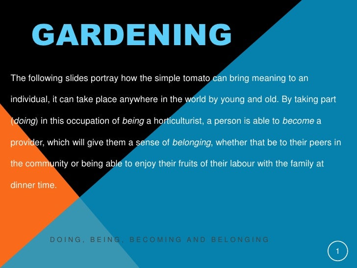 GARDENINGThe following slides portray how the simple tomato can bring meaning to anindividual, it can take place anywhere ...