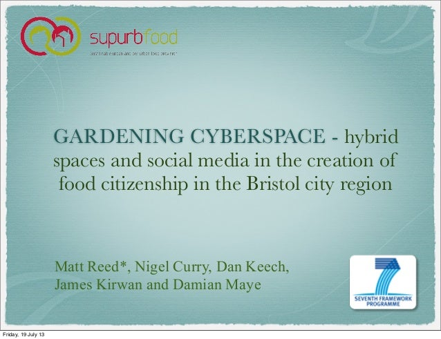 GARDENING CYBERSPACE - hybrid spaces and social media in the creation of food citizenship in the Bristol city region Matt ...