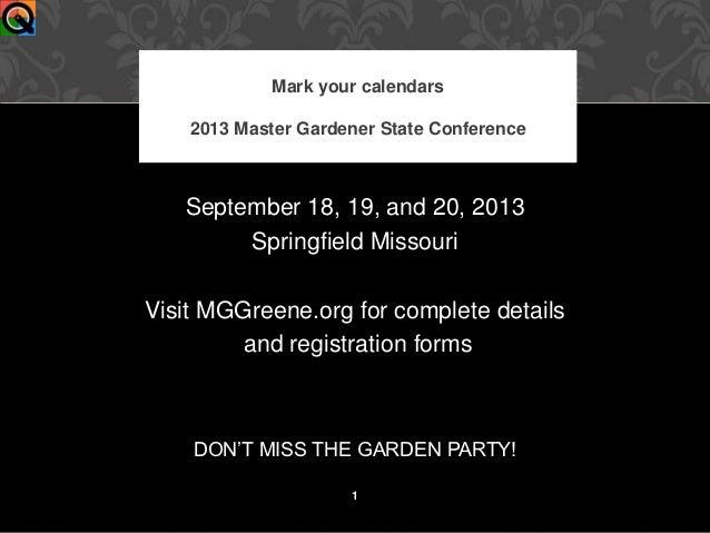 Mark your calendars    2013 Master Gardener State Conference   September 18, 19, and 20, 2013        Springfield MissouriV...