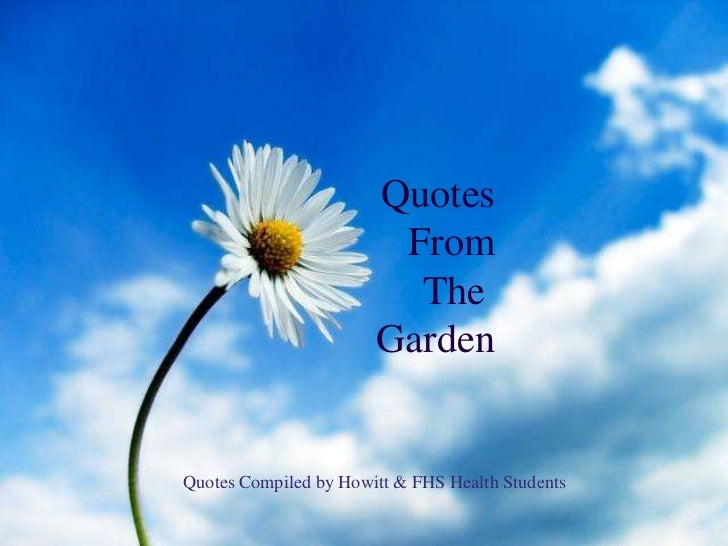 Quotes<br />From<br />The <br />Garden<br />Quotes Compiled by Howitt & FHS Health Students<br />