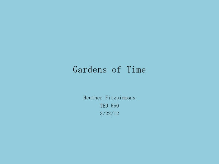 Gardens of Time  Heather Fitzsimmons        TED 550        3/22/12