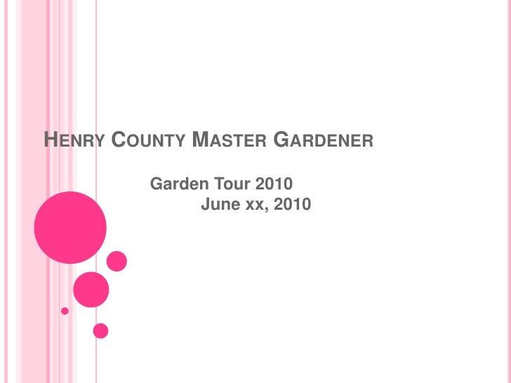 Henry County Master Gardener<br />Garden Tour 2010June xx, 2010<br />