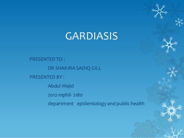 GARDIASIS PRESENTED TO : DR SHAKIRA SADIQ GILL PRESENTED BY : Abdul Wajid 2012-mphil- 2180 department epidemiology and pub...