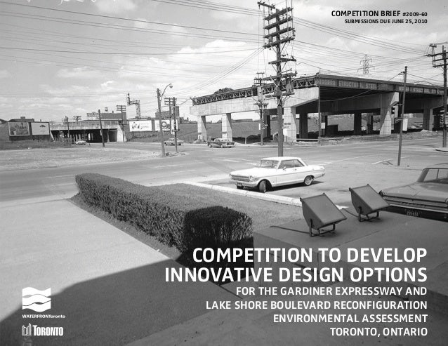 COMPETITION BRIEF #2009-60SUBMISSIONS DUE JUNE 25, 2010COMPETITION TO DEVELOPINNOVATIVE DESIGN OPTIONSFOR THE GARDINER EXP...