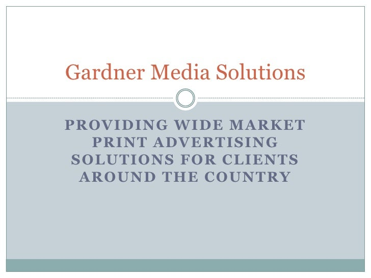 Providing Wide Market print advertising solutions for clients around the country<br />Gardner Media Solutions<br />