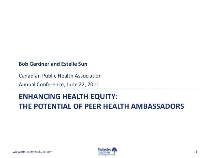 Bob Gardner and Estelle Sun   Canadian Public Health Association   Annual Conference, June 22, 2011   ENHANCING HEALTH EQU...