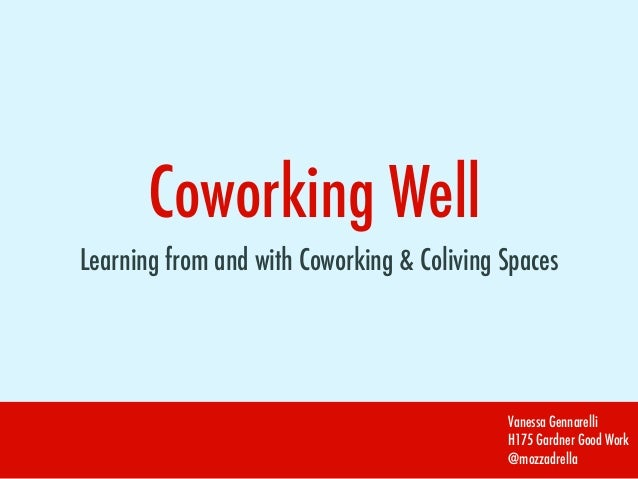 Coworking WellLearning from and with Coworking & Coliving SpacesVanessa GennarelliH175 Gardner Good Work@mozzadrella