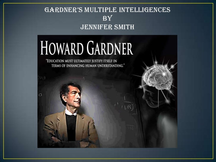 Gardner's Multiple intelliGences              By        Jennifer Smith