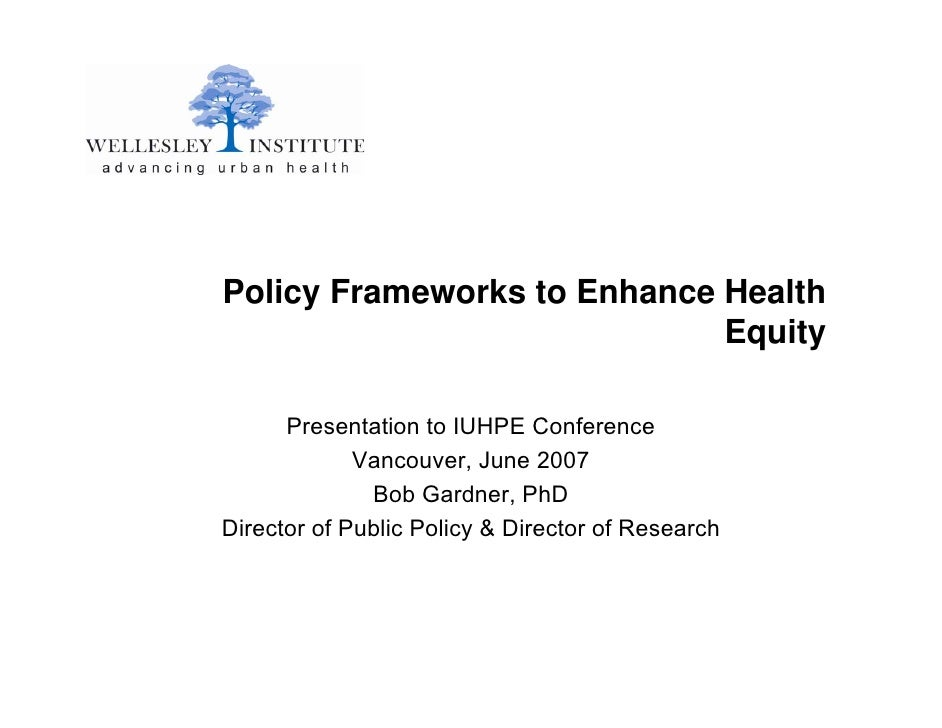 Policy Frameworks to Enhance Health                              Equity        Presentation to IUHPE Conference           ...