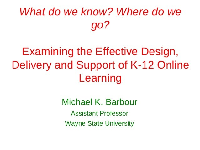 What do we know? Where do we              go? Examining the Effective Design,Delivery and Support of K-12 Online          ...