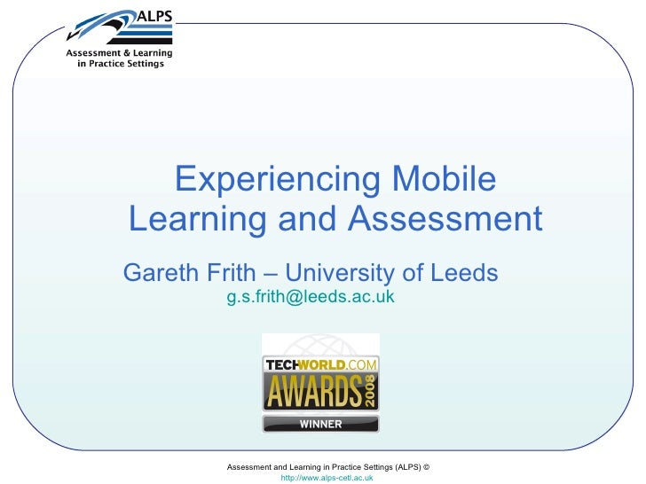 Assessment and Learning in Practice Settings (ALPS) © http://www.alps-cetl.ac.uk   Experiencing Mobile Learning and Assess...
