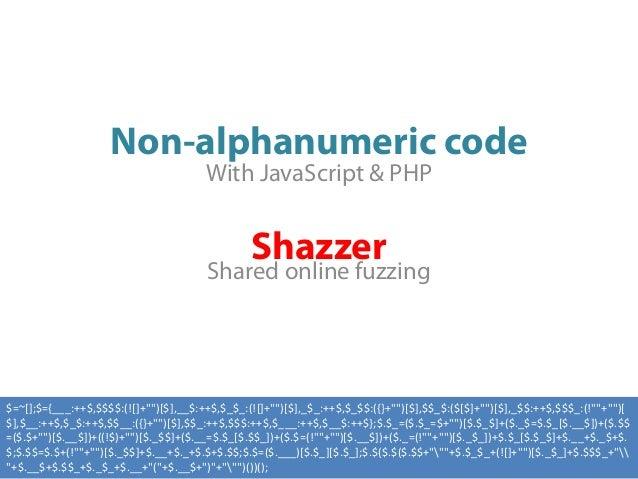 Non-alphanumeric code                                       With JavaScript & PHP                                         ...