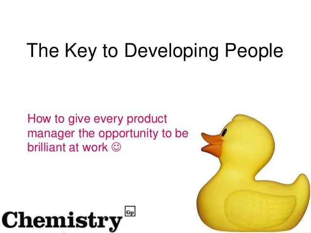 The Key to Developing PeopleHow to give every productmanager the opportunity to bebrilliant at work 