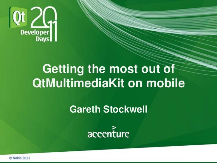 Getting the most out ofQtMultimediaKit on mobile      Gareth Stockwell