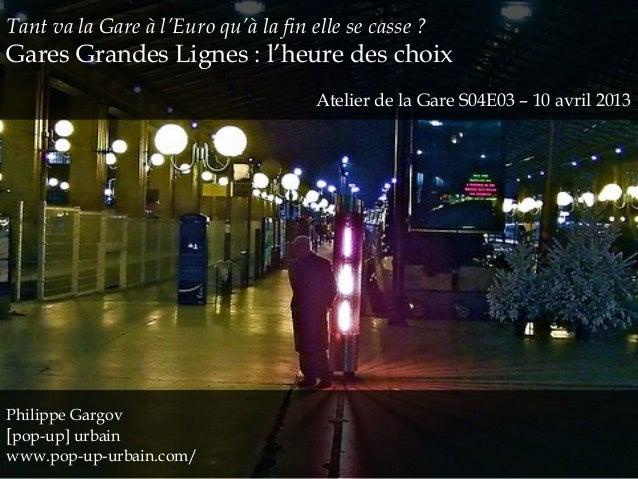 Tant va la Gare à l'Euro qu'à la fin elle se casse ?Gares Grandes Lignes : l'heure des choixAtelier de la Gare S04E03 – 10...