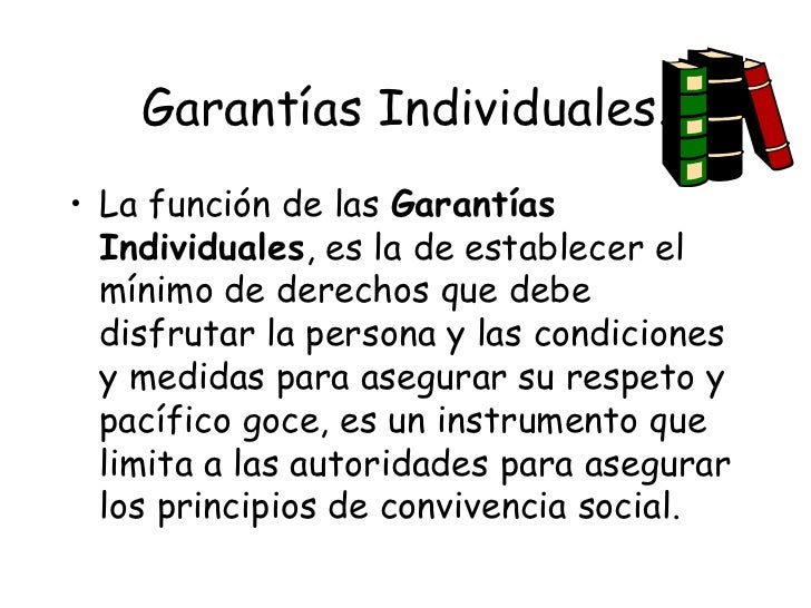 Garantías Individuales.• La función de las Garantías  Individuales, es la de establecer el  mínimo de derechos que debe  d...