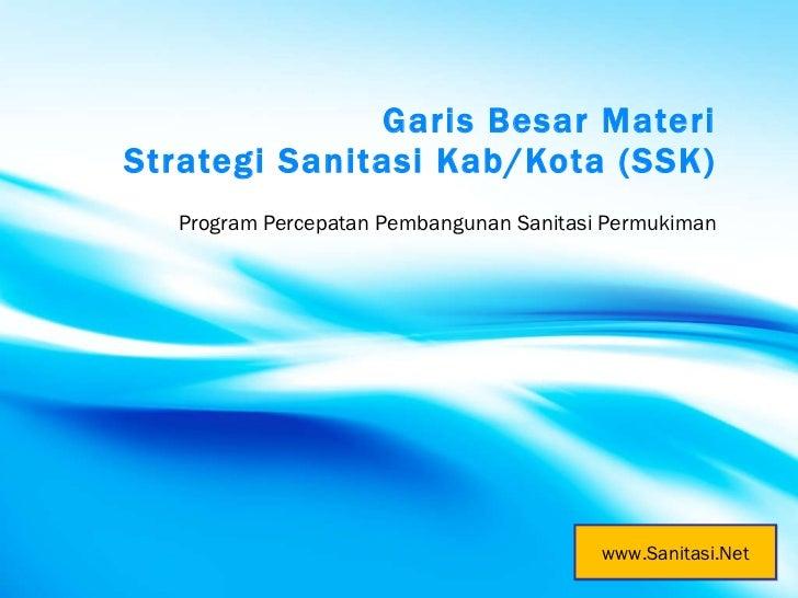 Garis Besar Materi Strategi Sanitasi Kab/Kota (SSK) Program Percepatan Pembangunan Sanitasi Permukiman www.Sanitasi.Net