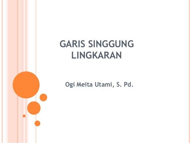 GARIS SINGGUNG  LINGKARAN Ogi Meita Utami, S. Pd.