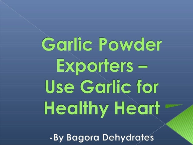 Garlic is developed by garlic powder exporters from individual cloves. Every clove can make one plant having single bulb t...