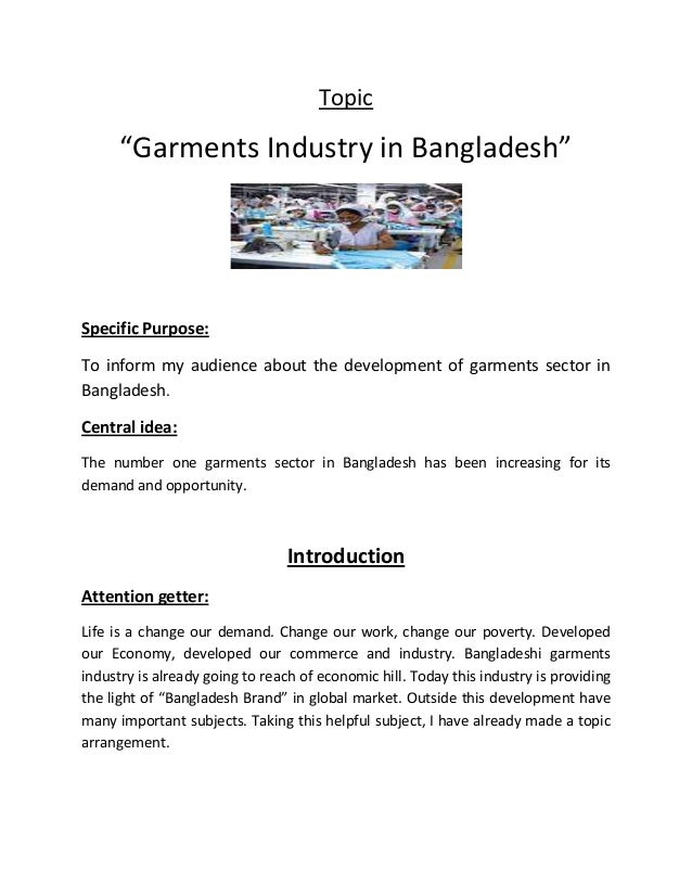 "Topic ""Garments Industry in Bangladesh"" Specific Purpose: To inform my audience about the development of garments sector i..."