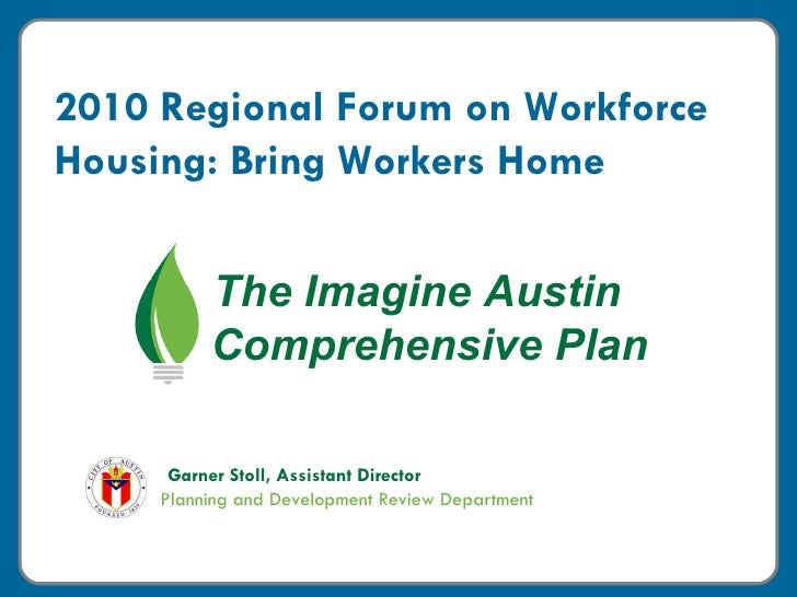 Garner Stoll, Assistant Director Planning and Development Review Department The Imagine Austin  Comprehensive Plan 2010 Re...