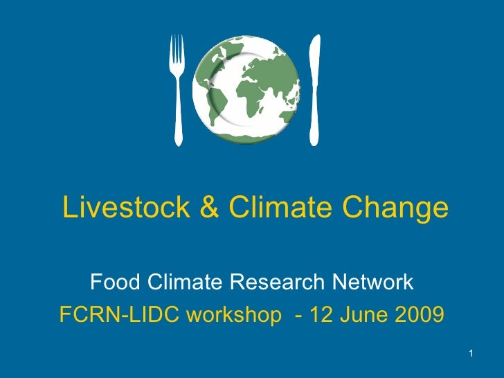 Livestock & Climate Change Food Climate Research Network FCRN-LIDC workshop  - 12 June 2009