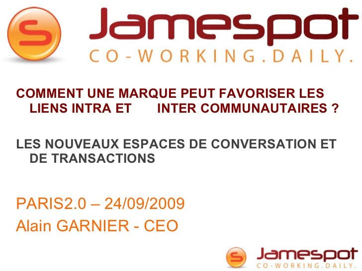 Jamespot.pro : c'est quoi? <ul><li>COMMENT UNE MARQUE PEUT FAVORISER LES LIENS INTRA ET  INTER COMMUNAUTAIRES ? </li></ul>...