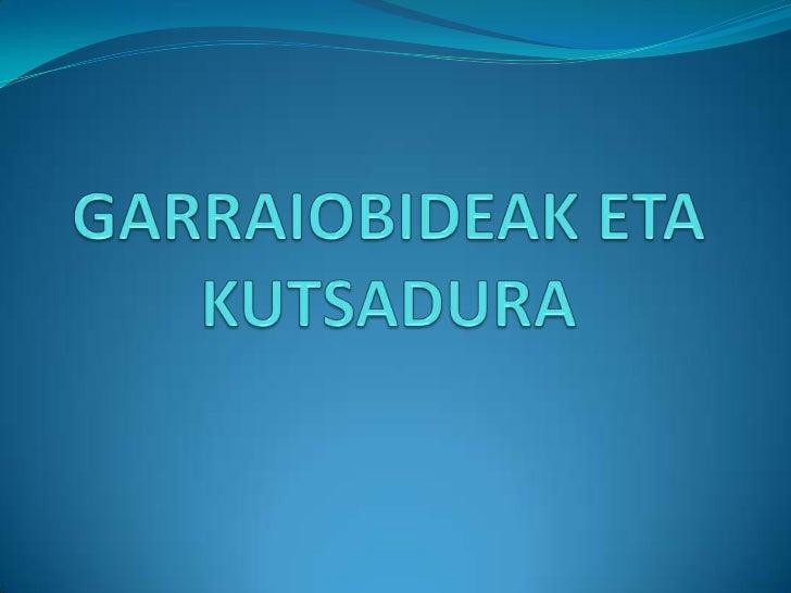 GARRAIOBIDEAK ETA KUTSADURA<br />