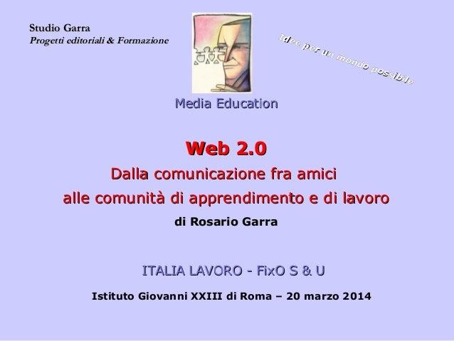 Media EducationMedia Education Web 2.0Web 2.0 Dalla comunicazione fra amiciDalla comunicazione fra amici alle comunità di ...