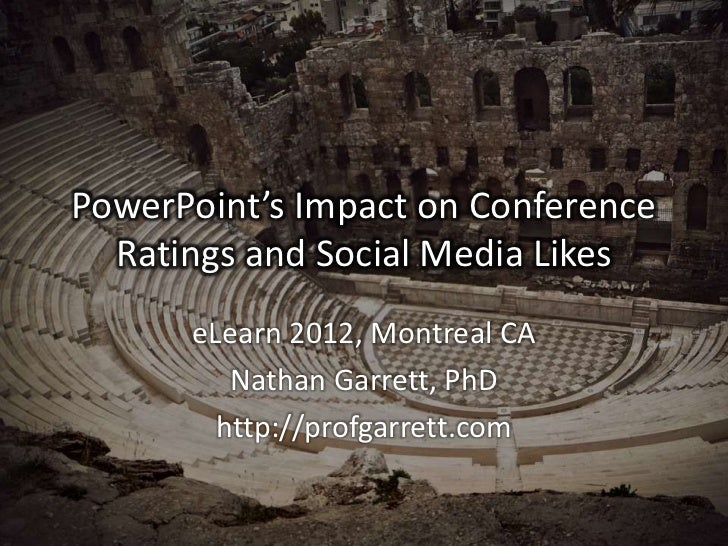 PowerPoint's Impact on Conference  Ratings and Social Media Likes      eLearn 2012, Montreal CA         Nathan Garrett, Ph...