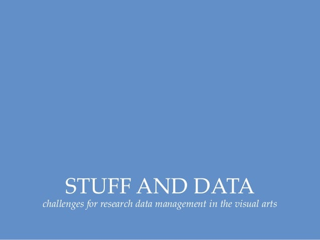"""Stuff and data: challenges for research data management in the visual arts"" Leigh Garrett, DARTS4"