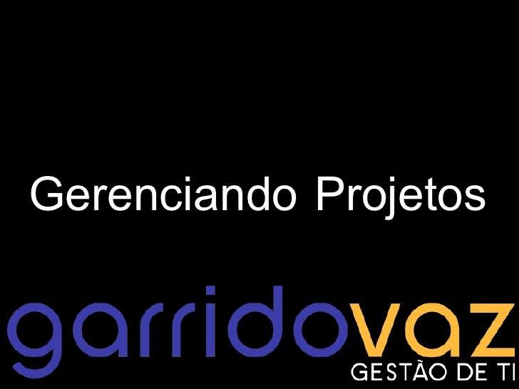 GarridoVaz - Gerenciando Projetos