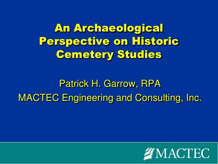 An Archaeological Perspective on Historic Cemetery Studies<br />Patrick H. Garrow, RPA<br />MACTEC Engineering and Consult...