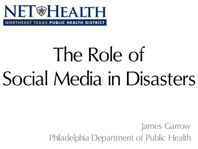 The Role of Social Media in Disasters James Garrow Philadelphia Department of Public Health