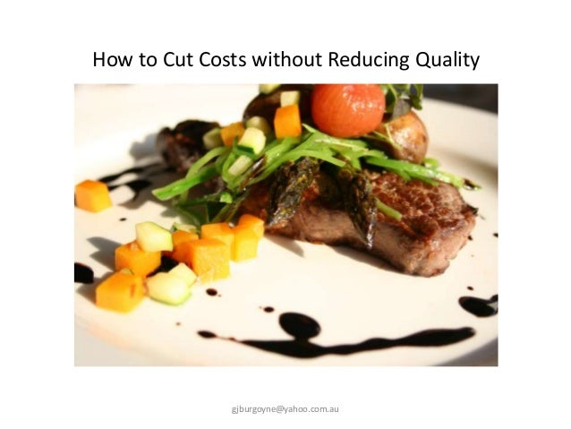 How to Cut Costs without Reducing Quality gjburgoyne@yahoo.com.au