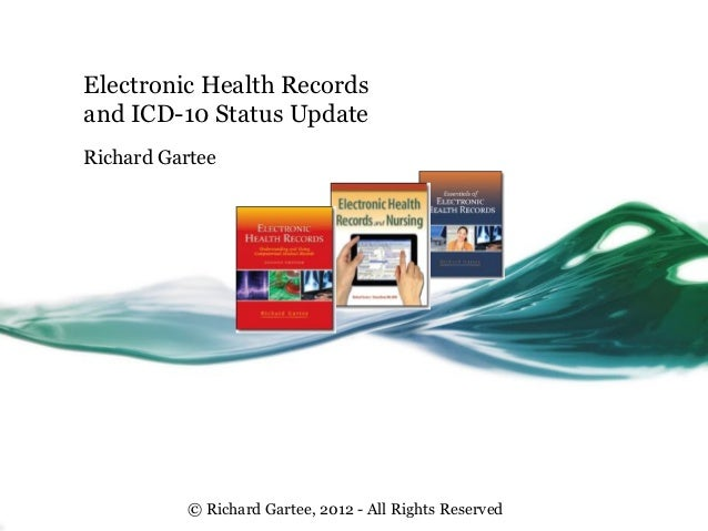 Electronic Health Recordsand ICD-10 Status UpdateRichard Gartee          © Richard Gartee, 2012 - All Rights Reserved