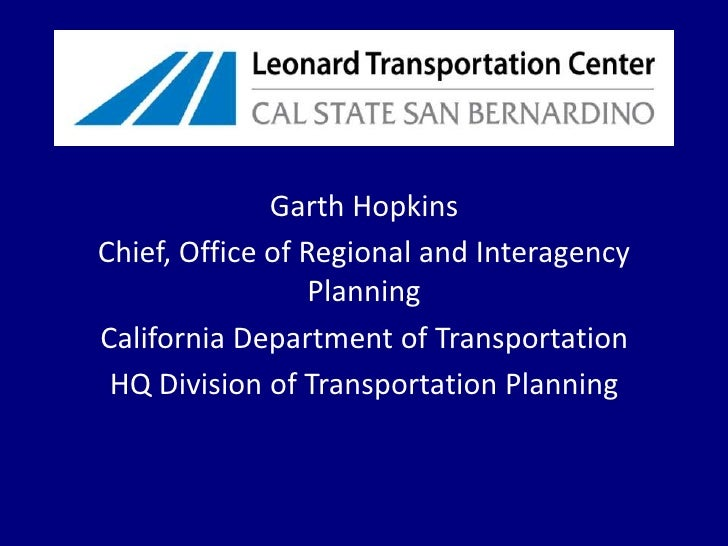 Garth Hopkins<br />Chief, Office of Regional and Interagency Planning<br />California Department of Transportation <br />H...