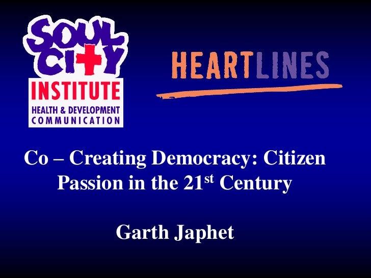 Co – Creating Democracy: Citizen Passion in the 21st Century<br />Garth Japhet<br />