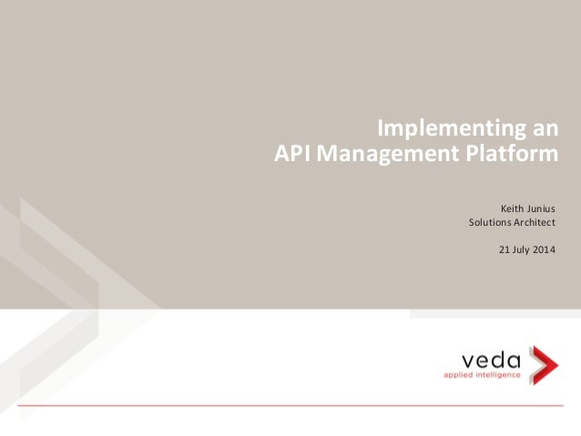 Implementing an API Management Platform Keith Junius Solutions Architect 21 July 2014